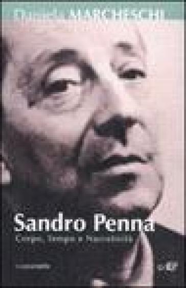 Sandro Penna. Corpo, tempo e narratività - Daniela Marcheschi |