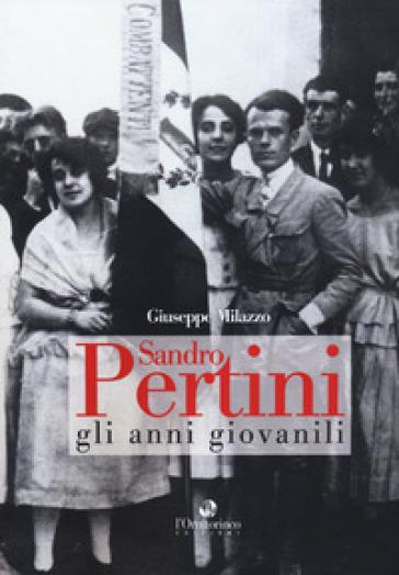 Sandro Pertini. Gli anni giovanili - Giuseppe Milazzo |