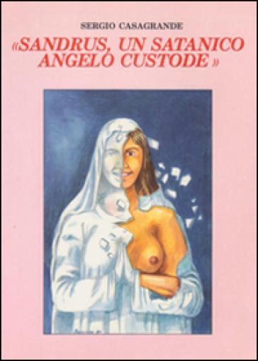 Sandrus, un satanico angelo custode - Sergio Casagrande |