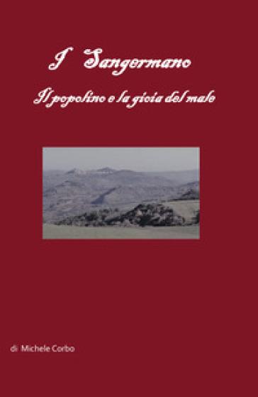 I Sangermano. Il popolino e la gioia del male - Michele Corbo |