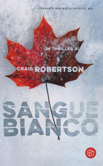 Sangue bianco - Craig Robertson |
