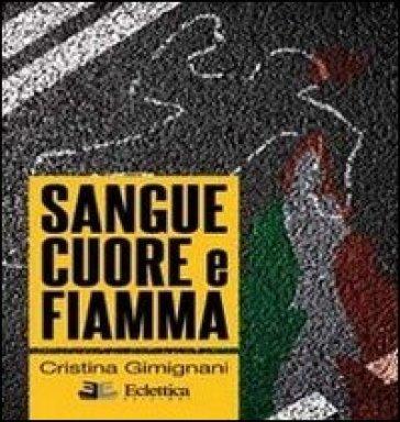 Sangue cuore e fiamma - Cristina Gimignani  