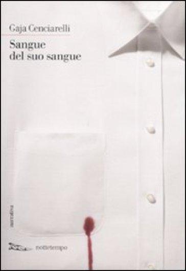 Sangue del suo sangue - Gaja Cenciarelli  