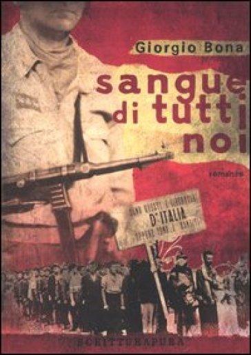 Sangue di tutti noi - Giorgio Bona |