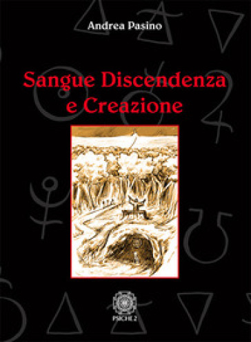 Sangue discendenza e creazione. Dai serventi aerei degli spiriti e delle forze magiche - Andrea Pasino |