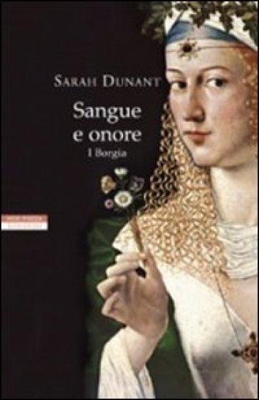 Sangue e onore. I Borgia - Sarah Dunant |