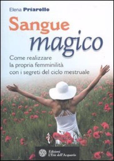 Sangue magico. Come realizzare la propria femminilità con i segreti del ciclo mestruale