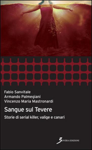 Sangue sul Tevere. Storie di serial killer, valige e canari - Vincenzo Maria Mastronardi pdf epub