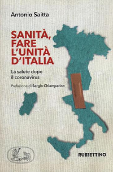 Sanità, fare l'Unità d'Italia. La salute dopo il coronavirus - Antonio Saitta |