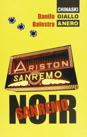 Sanremo noir - Danilo Balestra |
