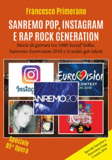 Sanremo, pop, Instagram e rap, rock generation. Storie di giovani tra 1000 social, selfie, Sanremo-Eurovision 2018 e Scuola's got talent - Francesco Primerano | Thecosgala.com
