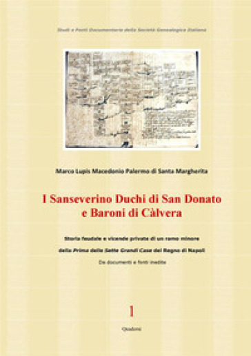 I Sanseverino Duchi di San Donato e Baroni di Càlvera. Storie e vicende di un ramo poco noto della prima delle sette grandi case del Regno di Napoli - Marco Lupis |