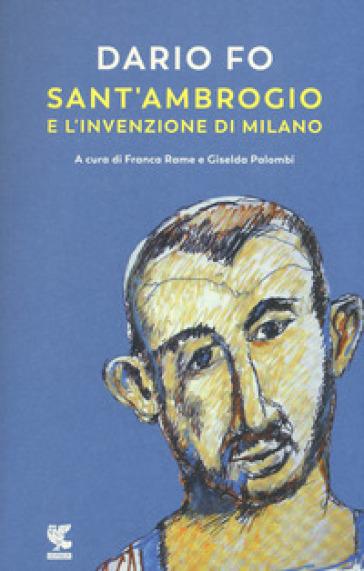 Sant'Ambrogio e l'invenzione di Milano - Dario Fo |