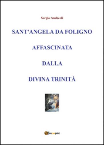 Sant'Angela da Foligno affascinata dalla Divina Trinità - Sergio Andreoli  