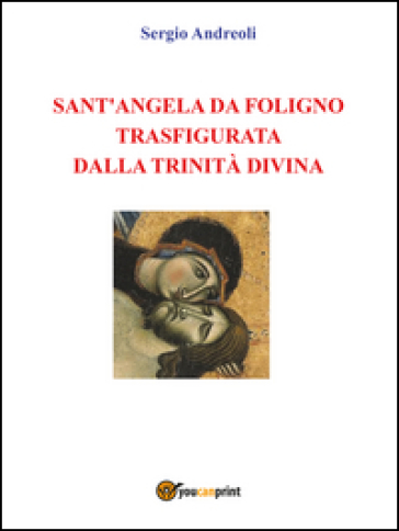 Sant'Angela da Foligno trasfigurata dalla Trinità Divina - Sergio Andreoli pdf epub
