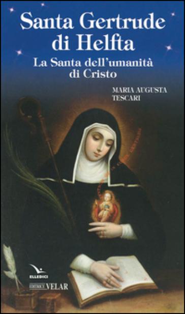 Santa Gertrude di Helfta. La santa dell'umanità di Cristo - Maria Augusta Tescari | Kritjur.org