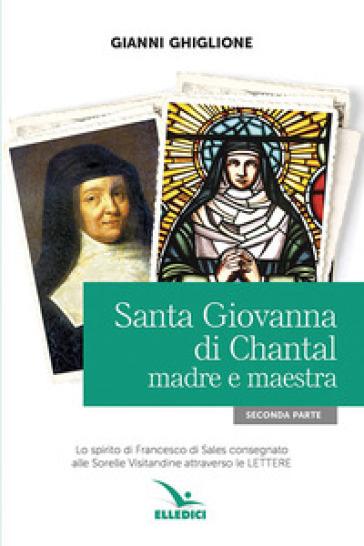 Santa Giovanna di Chantal. 2: Madre e maestra - Gianni Ghiglione |