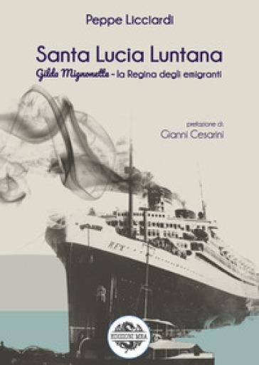 Santa Lucia Luntana. Gilda Mignonette la regina degli emigranti - Peppe Licciardi | Kritjur.org