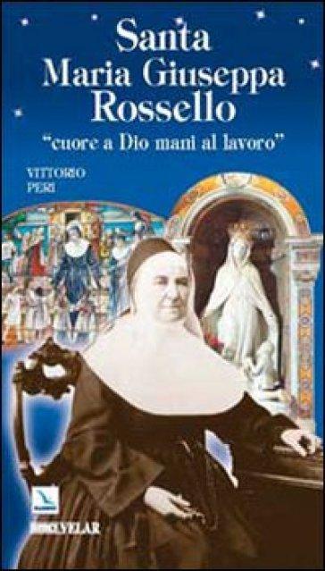 Santa Maria Giuseppa Rossello. «Cuore a Dio, mani al lavoro» - Vittorio Peri |