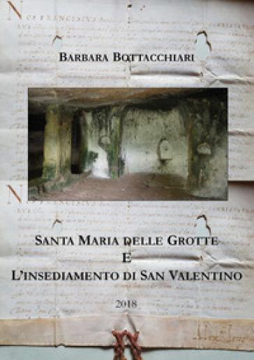 Santa Maria delle Grotte e l'insediamento di San Valentino - Barbara Bottacchiari |