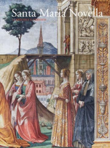 Santa Maria Novella. La basilica e il convento. 2: Dalla Trinità di «Masaccio» al Cinquecento - A. De Marchi | Jonathanterrington.com