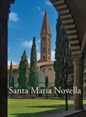 Santa Maria Novella. La basilica e il convento. Ediz. illustrata. 3: Dalla ristrutturazione vasariana e granducale ad oggi - R. Spinelli |