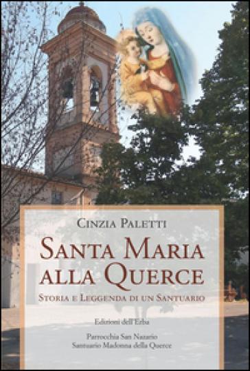 Santa Maria alla Querce. Storia e leggenda di un santuario - Cinzia Paletti |