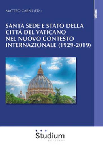Santa Sede e Stato della Città del Vaticano nel nuovo contesto internazionale (1929-2019) - M. Carnì | Rochesterscifianimecon.com