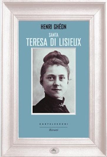 Santa Teresa di Lisieux - Henri Ghéon  