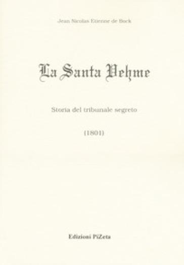 La Santa Vehme. Storia del tribunale segreto (1801) - Jean Nicolas Etienne de Bock | Rochesterscifianimecon.com