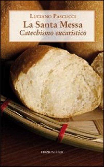 La Santa messa. Catechismo eucaristico - Luciano Pascucci |