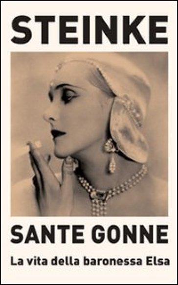Sante Gonne. La vita della baronessa Elsa - René Steinke |