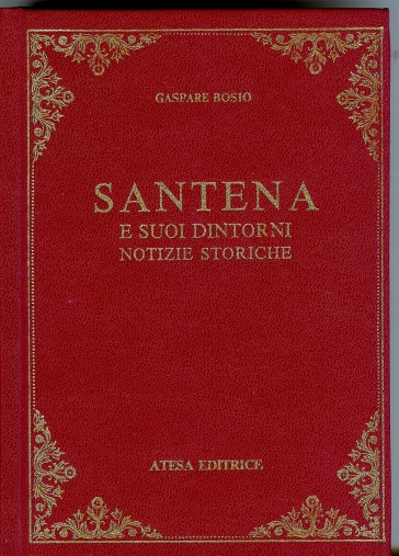 Santena e suoi dintorni. Notizie storiche (rist. anast. Asti, 1884) - Gaspare Bosio   Kritjur.org