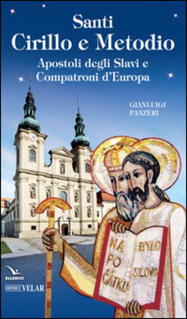 Santi Cirillo e Metodio. Apostoli degli slavi e compatroni d'Europa - Gianluigi Panzeri  
