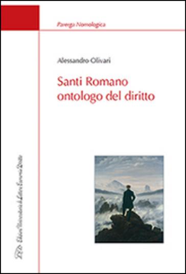Santi Romano ontologo del diritto - Alessandro Olivari |