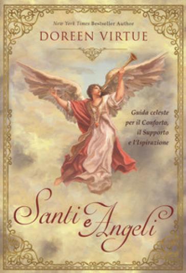 Santi e angeli. Guida celeste per il conforto, il supporto e l'ispirazione - Doreen Virtue   Thecosgala.com