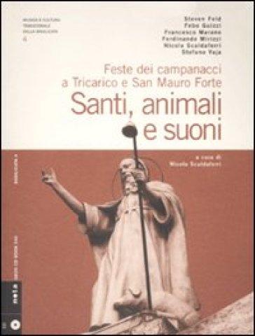 Santi, animali e suoni. Feste dei campanacci a Tricarico e San Mauro Forte. Con CD Audio - N. Scaldaferri   Rochesterscifianimecon.com