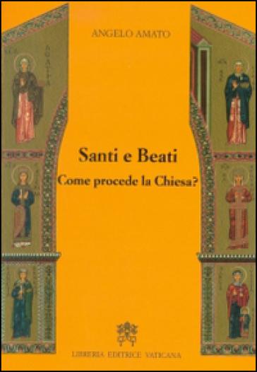 Santi e beati. Come procede la Chiesa? Ediz. ampliata - Angelo Amato | Kritjur.org