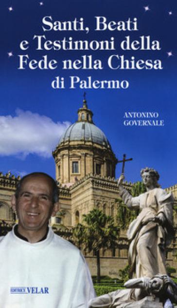 Santi, beati e testimoni della fede nella Chiesa di Palermo - Antonino Governale |