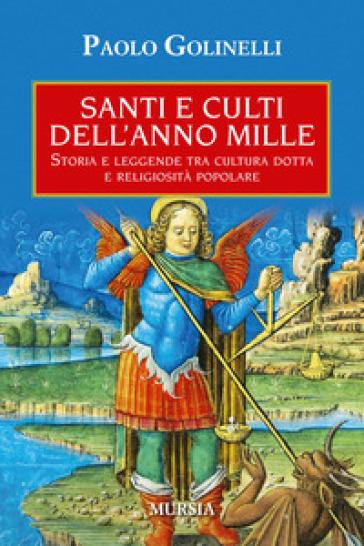 Santi e culti dell'anno Mille - Paolo Golinelli |