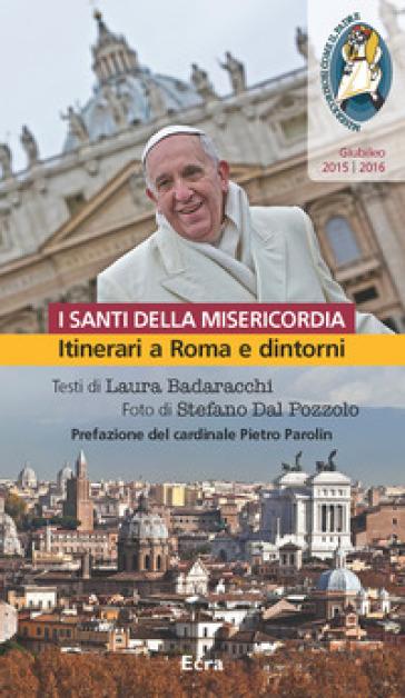 Santi della misericordia. Itinerari a Roma e dintorni. Giubileo di papa Francesco - Laura Badaracchi | Thecosgala.com