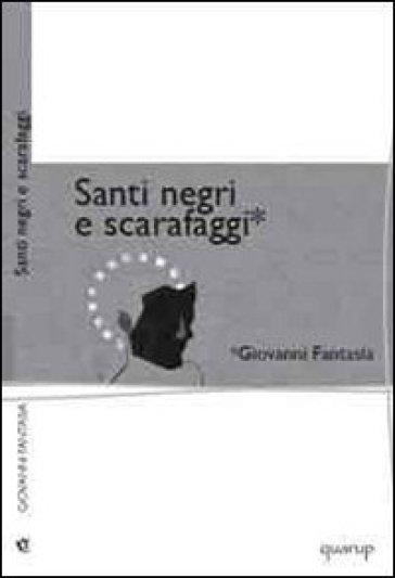 Santi negri e scarafaggi - Giovanni Fantasia  
