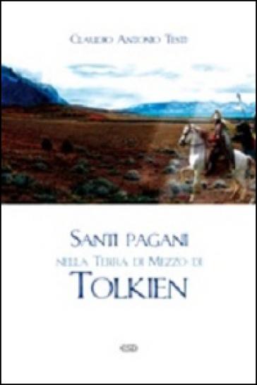 Santi pagani nella Terra di Mezzo di Tolkien - Claudio Antonio Testi | Thecosgala.com
