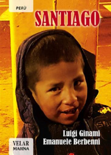 Santiago. Ediz. illustrata - Luigi Ginami |