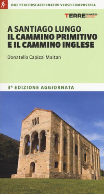 A Santiago lungo il cammino primitivo e il cammino inglese - Donatella Capizzi Maitan pdf epub