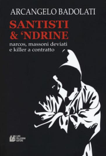 Santisti & 'ndrine. Narcos, massoni deviati e killer a contratto - Arcangelo Badolati | Rochesterscifianimecon.com