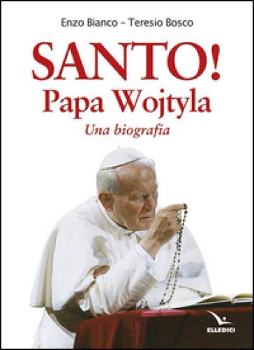 Santo! Papa Wojtyla. Una biografia - Teresio Bosco | Rochesterscifianimecon.com