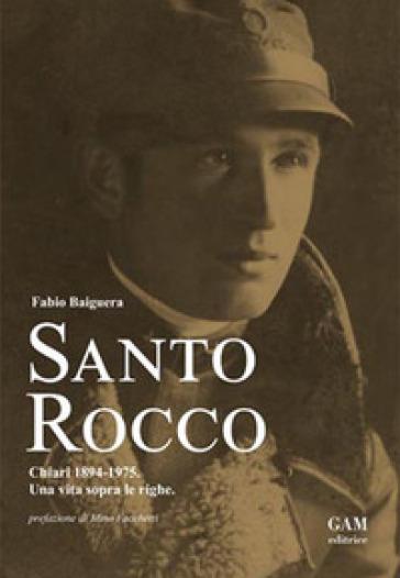 Santo Rocco. Chiari 1894-1975. Una vita sopra le righe - Fabio Baiguera | Rochesterscifianimecon.com