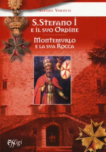 Santo Stefano I e il suo ordine. Montemurlo e la sua rocca - Alessio Varisco | Kritjur.org