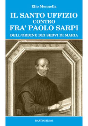 Santo Uffizio contro fra' Paolo Sarpi - Ezio Mennella | Kritjur.org